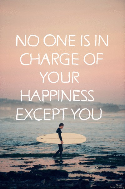 No one is in charge of your happiness except you!